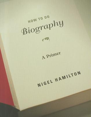 How to Do Biography By Hamilton, Nigel