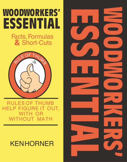 Woodworkers' Essential Facts, Formulas & Short-Cuts By Horner, Ken